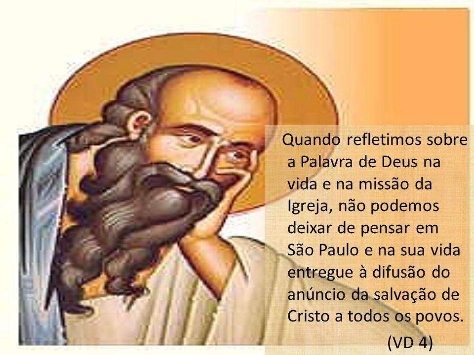 Quando refletimos sobre a Palavra de Deus na vida e na missão da Igreja, não podemos deixar de pensar em São Paulo e na sua vida entregue à difusão do anúncio da salvação de Cristo a todos os povos.