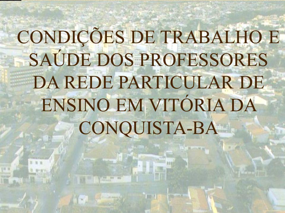 CONDIÇÕES DE TRABALHO E SAÚDE DOS PROFESSORES DA REDE PARTICULAR DE ENSINO EM VITÓRIA DA CONQUISTA-BA