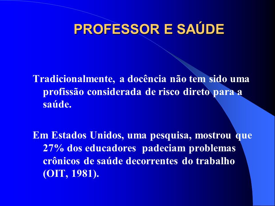 PROFESSOR E SAÚDE Tradicionalmente, a docência não tem sido uma profissão considerada de risco direto para a saúde.