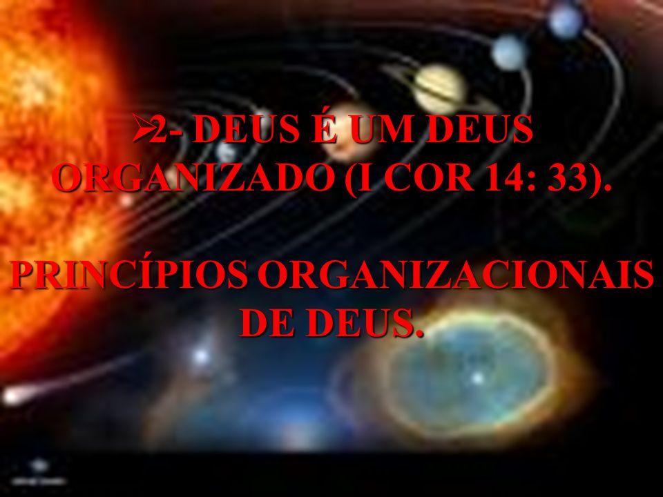 2- DEUS É UM DEUS ORGANIZADO (I COR 14: 33)