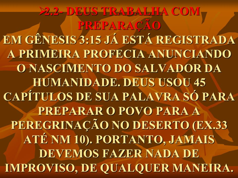 2.2- DEUS TRABALHA COM PREPARAÇÃO EM GÊNESIS 3:15 JÁ ESTÁ REGISTRADA A PRIMEIRA PROFECIA ANUNCIANDO O NASCIMENTO DO SALVADOR DA HUMANIDADE.