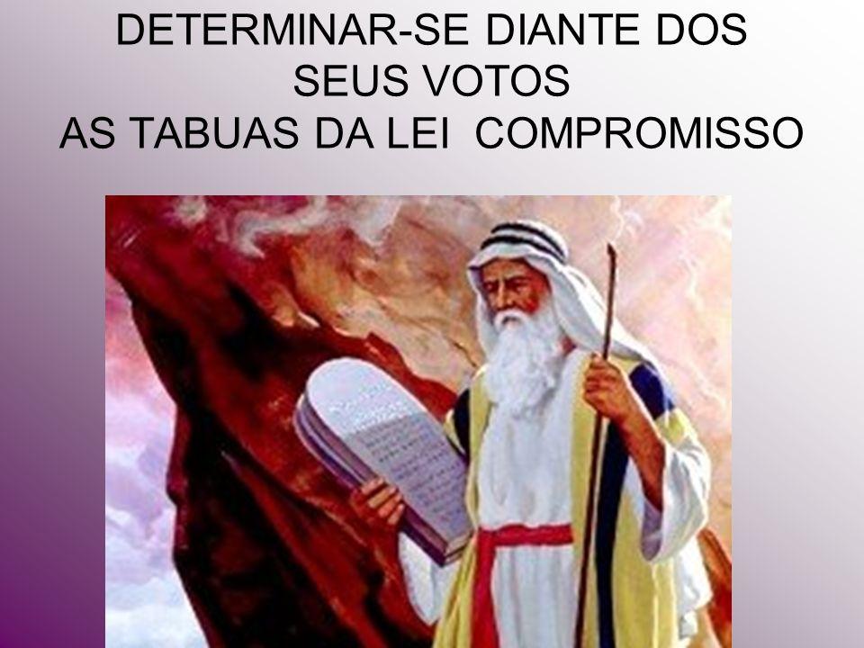 DETERMINAR-SE DIANTE DOS SEUS VOTOS AS TABUAS DA LEI COMPROMISSO