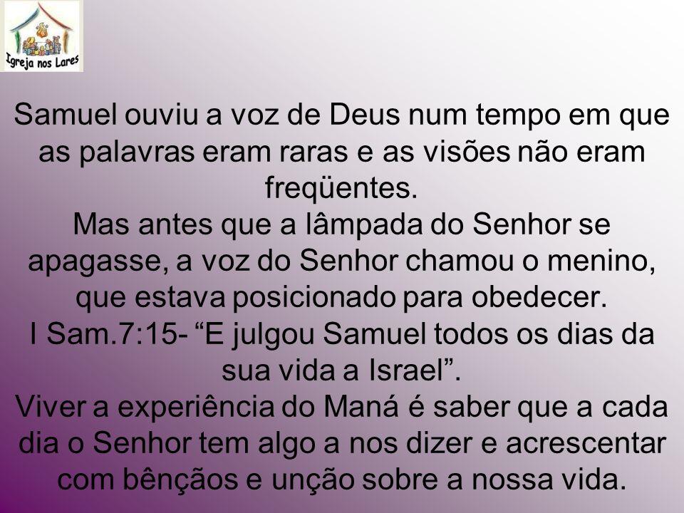 Samuel ouviu a voz de Deus num tempo em que as palavras eram raras e as visões não eram freqüentes.