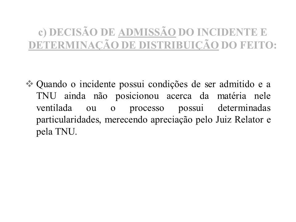 c) DECISÃO DE ADMISSÃO DO INCIDENTE E DETERMINAÇÃO DE DISTRIBUIÇÃO DO FEITO: