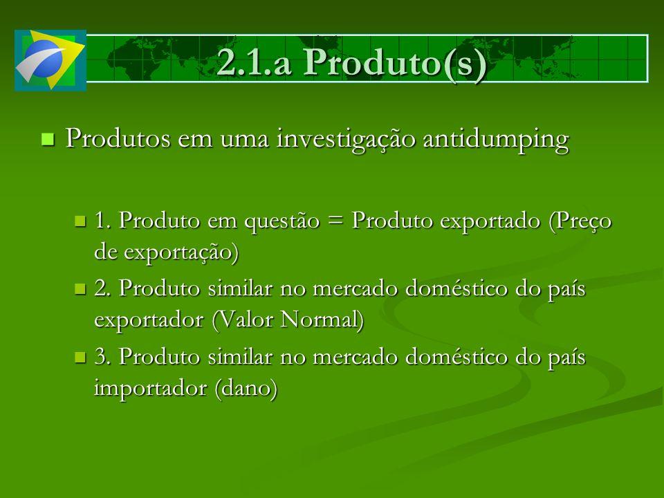 2.1.a Produto(s) Produtos em uma investigação antidumping