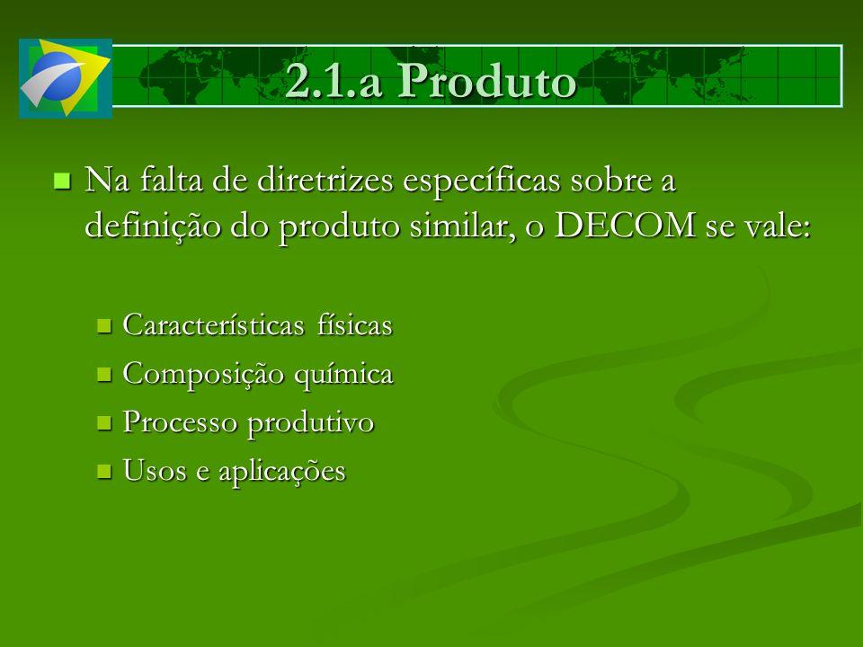 2.1.a Produto Na falta de diretrizes específicas sobre a definição do produto similar, o DECOM se vale: