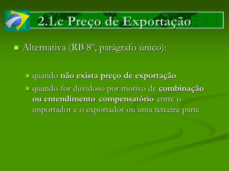 2.1.c Preço de Exportação Alternativa (RB 8º, parágrafo único):