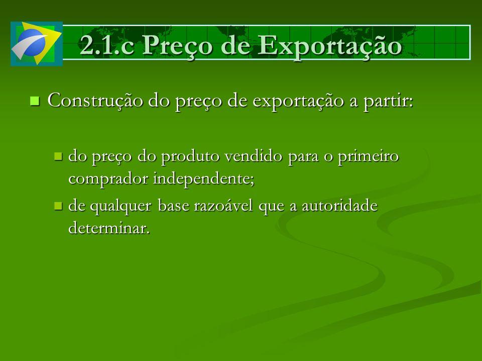 2.1.c Preço de Exportação Construção do preço de exportação a partir: