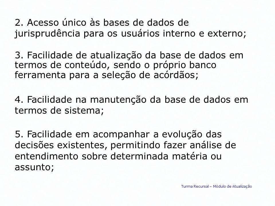 4. Facilidade na manutenção da base de dados em termos de sistema;