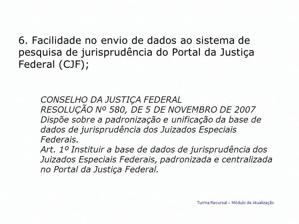 6. Facilidade no envio de dados ao sistema de pesquisa de jurisprudência do Portal da Justiça Federal (CJF);