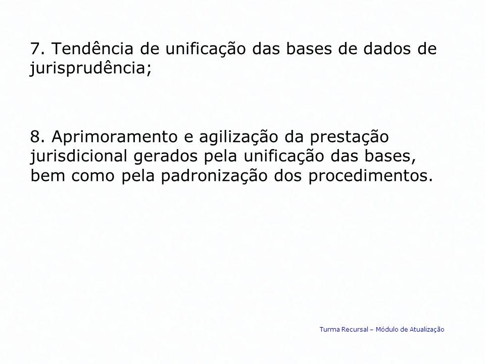 7. Tendência de unificação das bases de dados de jurisprudência;