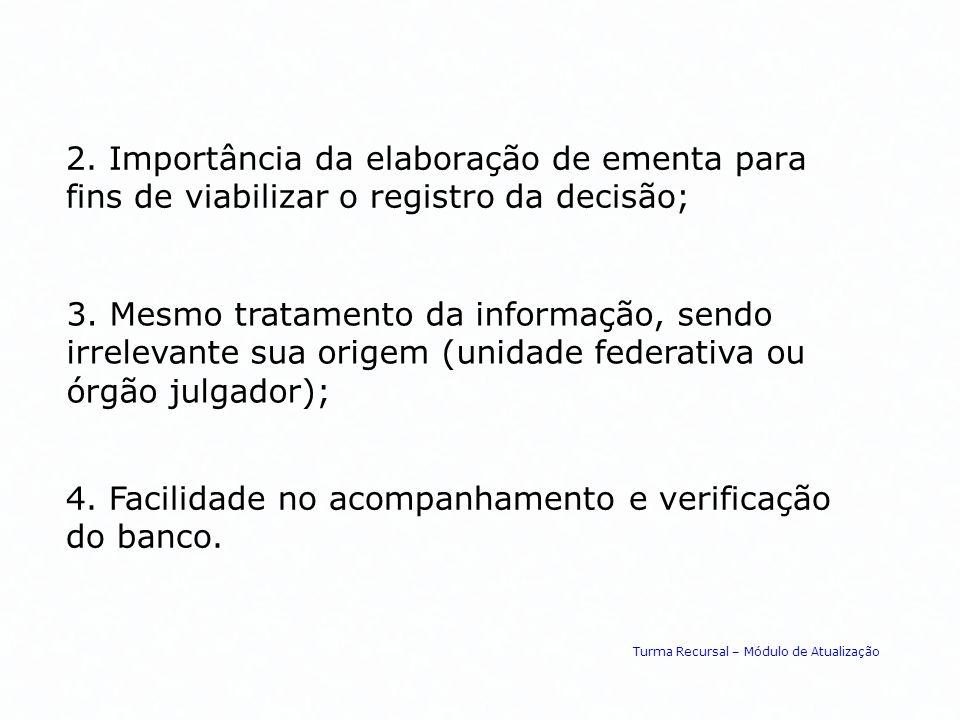 4. Facilidade no acompanhamento e verificação do banco.