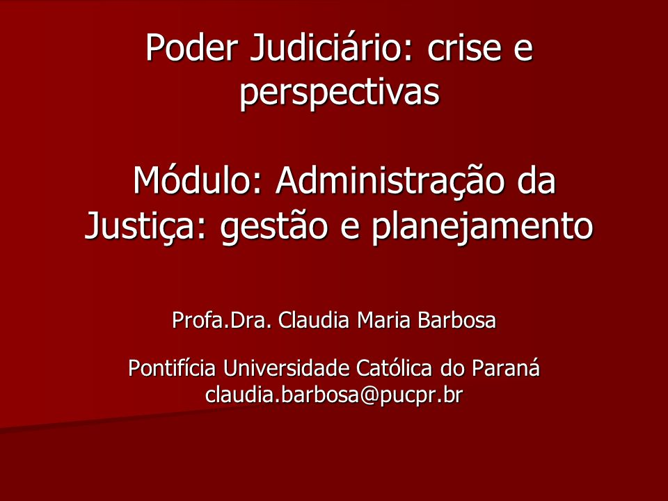 Poder Judiciário: crise e perspectivas Módulo: Administração da Justiça: gestão e planejamento