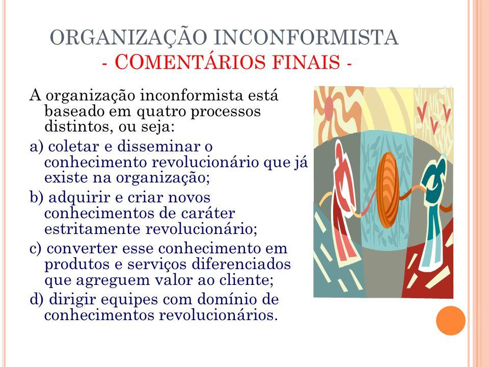ORGANIZAÇÃO INCONFORMISTA - COMENTÁRIOS FINAIS -