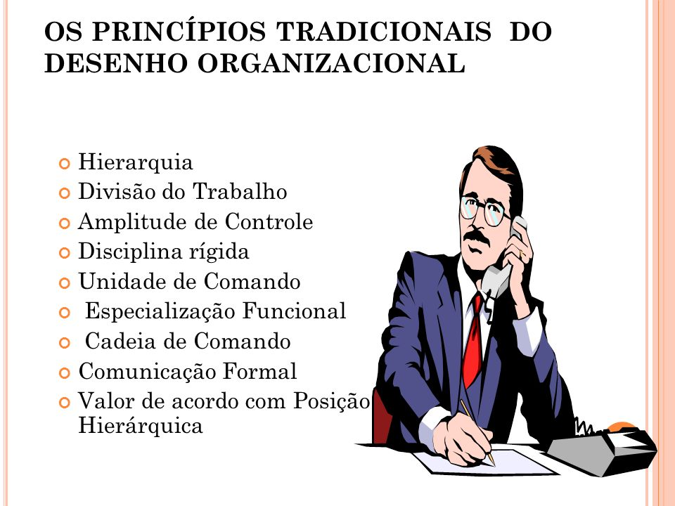 OS PRINCÍPIOS TRADICIONAIS DO DESENHO ORGANIZACIONAL