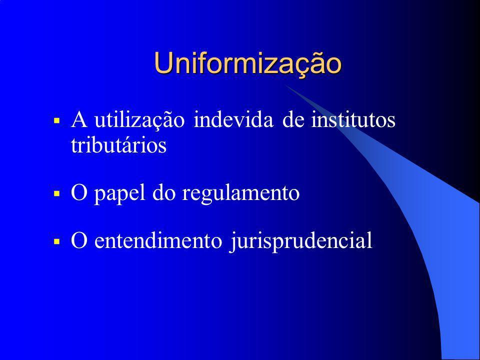 Uniformização A utilização indevida de institutos tributários