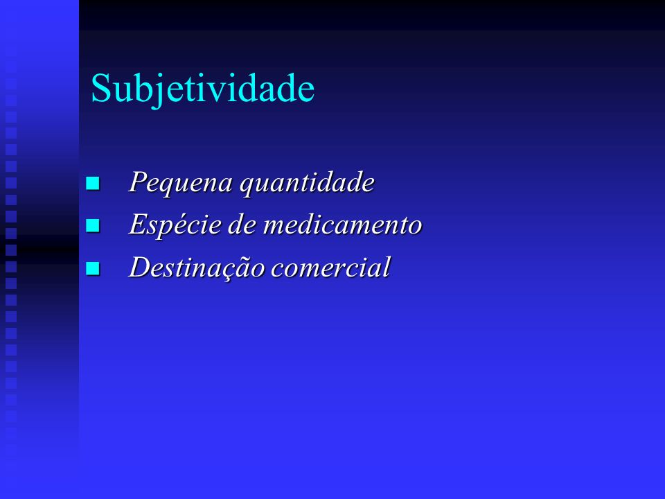 Subjetividade Pequena quantidade Espécie de medicamento