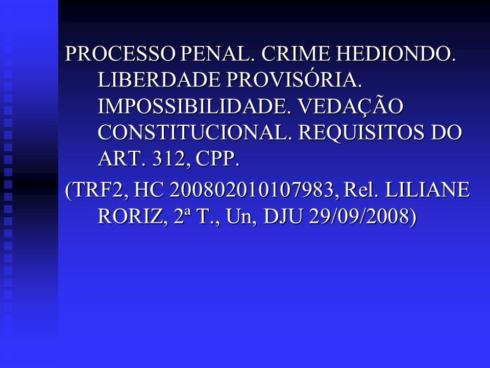 PROCESSO PENAL. CRIME HEDIONDO. LIBERDADE PROVISÓRIA. IMPOSSIBILIDADE