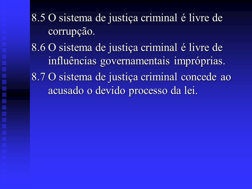 8.5 O sistema de justiça criminal é livre de corrupção.