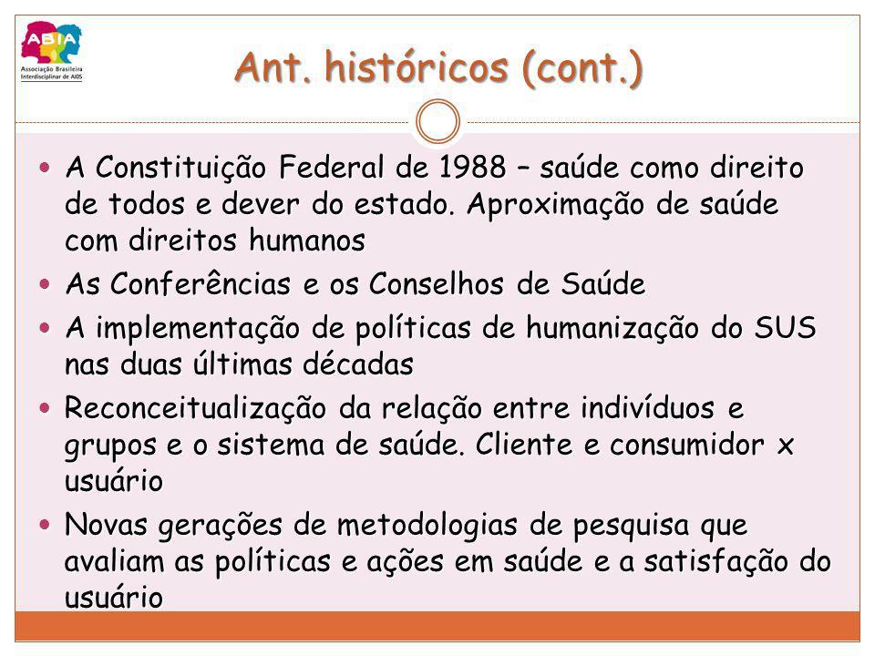 Ant. históricos (cont.) A Constituição Federal de 1988 – saúde como direito de todos e dever do estado. Aproximação de saúde com direitos humanos.