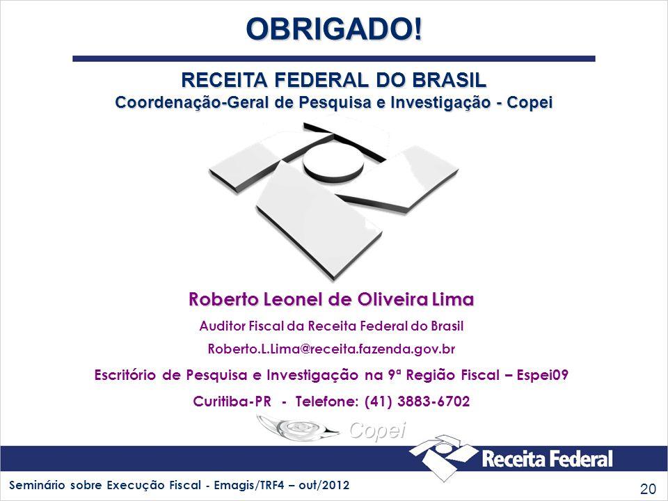 OBRIGADO! RECEITA FEDERAL DO BRASIL Coordenação-Geral de Pesquisa e Investigação - Copei. Roberto Leonel de Oliveira Lima.