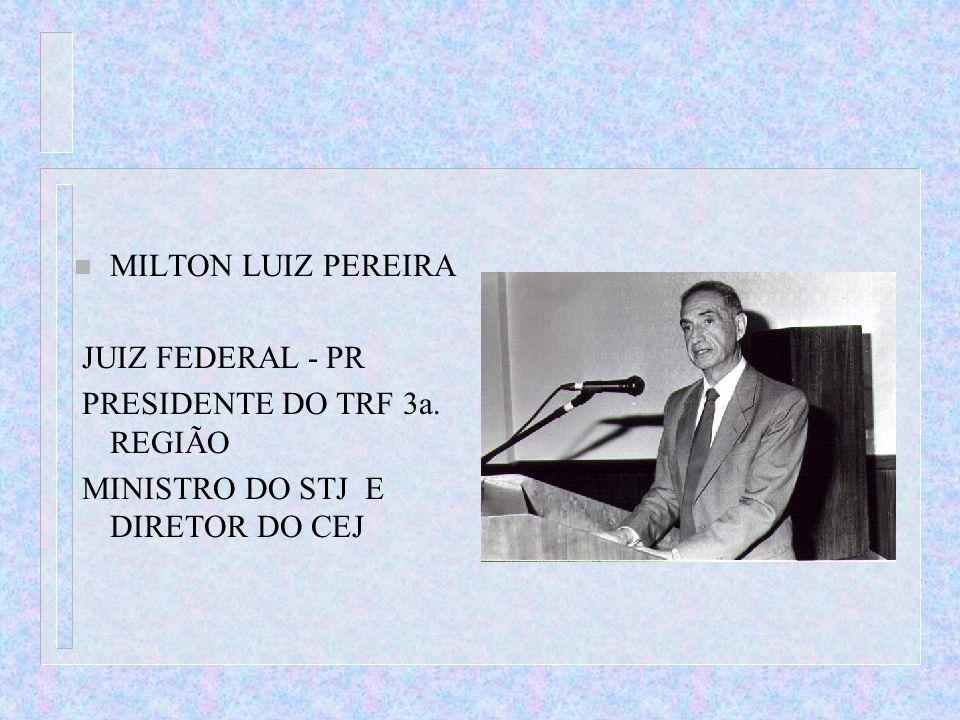 MILTON LUIZ PEREIRA JUIZ FEDERAL - PR. PRESIDENTE DO TRF 3a.