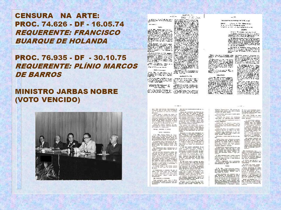 CENSURA NA ARTE: PROC. 74.626 - DF - 16.05.74 REQUERENTE: FRANCISCO BUARQUE DE HOLANDA. PROC. 76.935 - DF - 30.10.75.