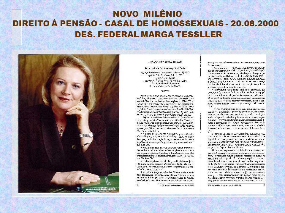 NOVO MILÊNIO DIREITO À PENSÃO - CASAL DE HOMOSSEXUAIS - 20.08.2000 DES. FEDERAL MARGA TESSLLER