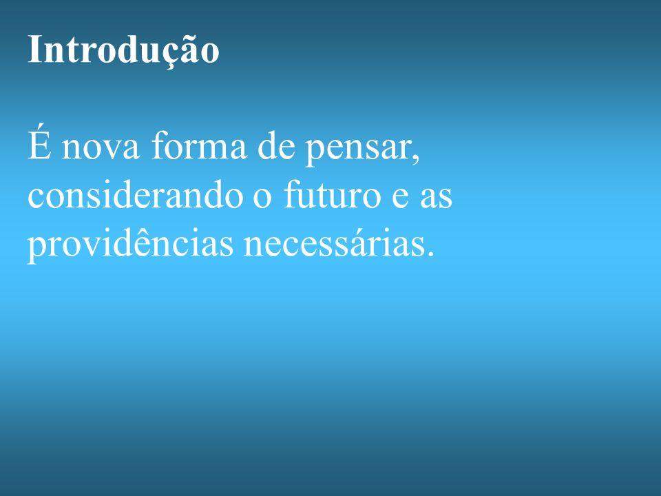Introdução É nova forma de pensar, considerando o futuro e as providências necessárias.