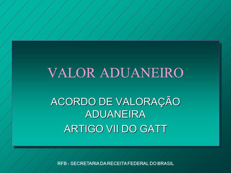 ACORDO DE VALORAÇÃO ADUANEIRA ARTIGO VII DO GATT