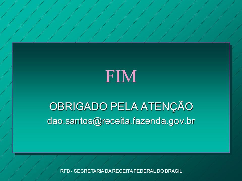 OBRIGADO PELA ATENÇÃO dao.santos@receita.fazenda.gov.br