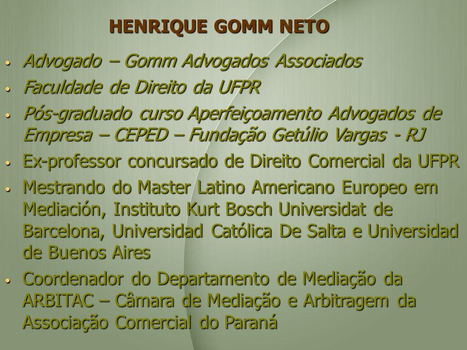 HENRIQUE GOMM NETO Advogado – Gomm Advogados Associados. Faculdade de Direito da UFPR.