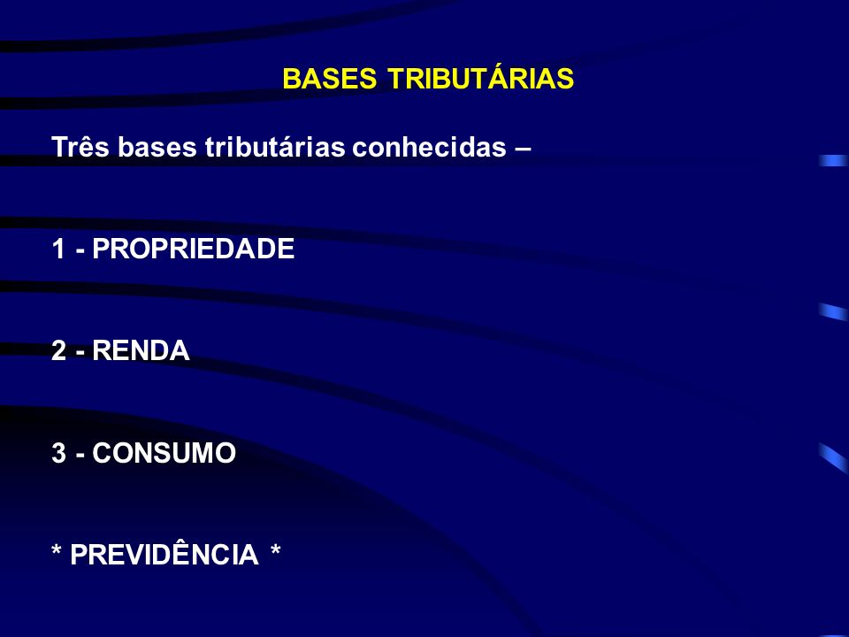 BASES TRIBUTÁRIASTrês bases tributárias conhecidas – 1 - PROPRIEDADE.