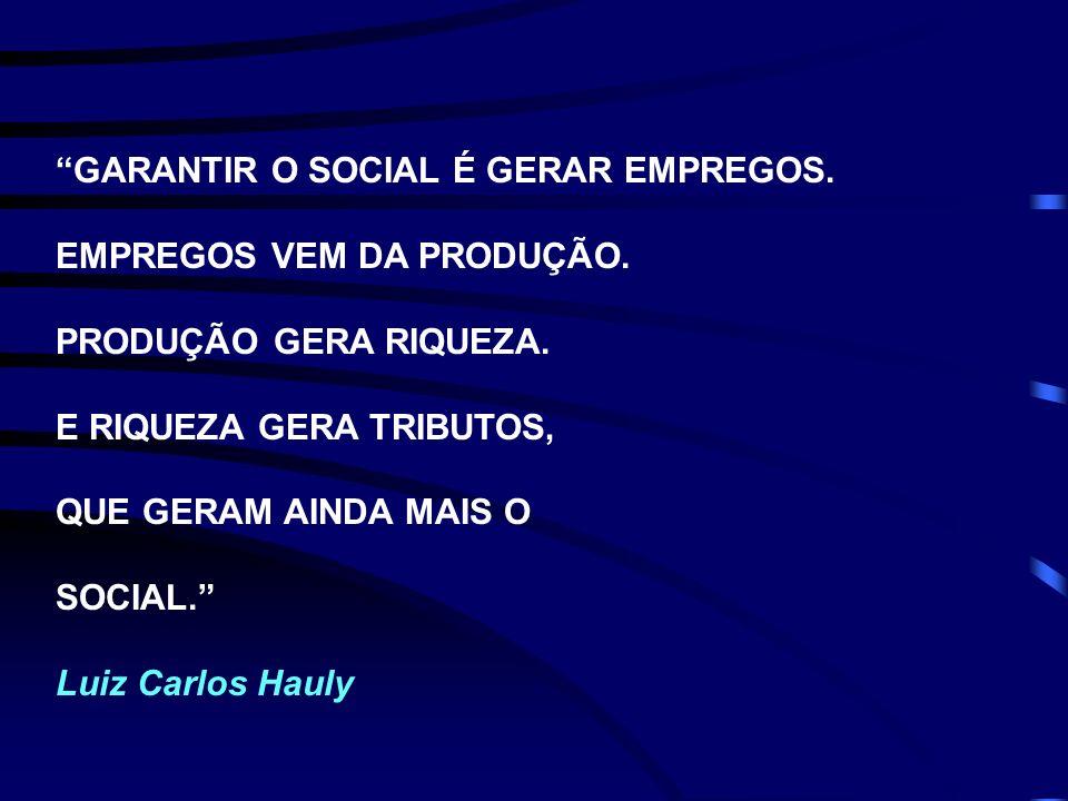 GARANTIR O SOCIAL É GERAR EMPREGOS.