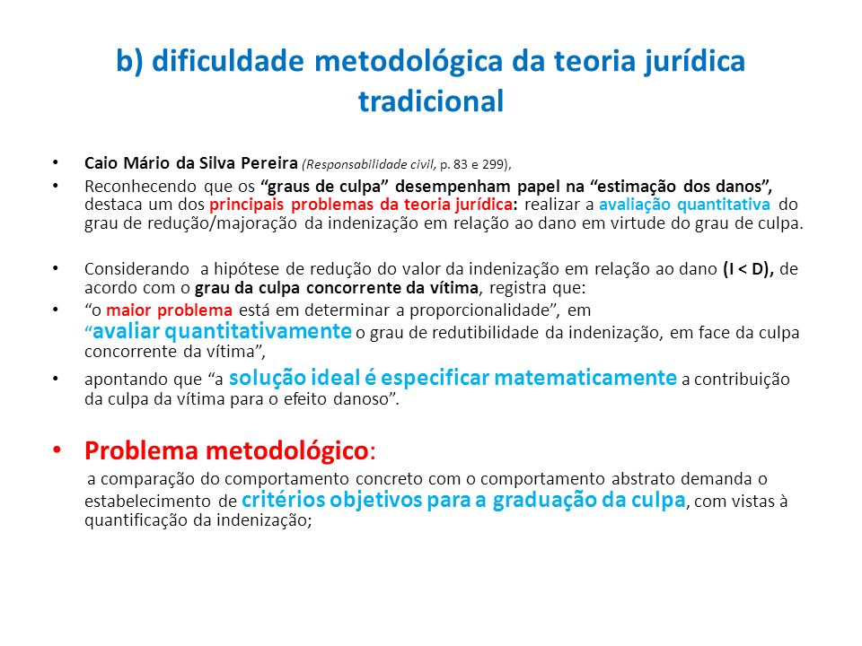 b) dificuldade metodológica da teoria jurídica tradicional