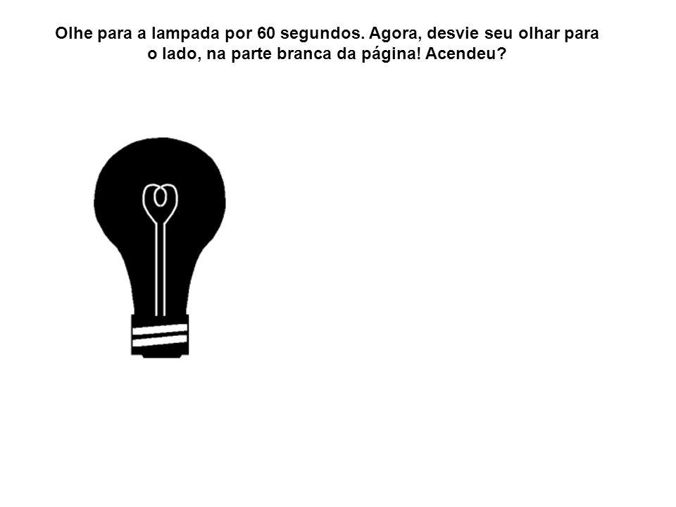 Olhe para a lampada por 60 segundos