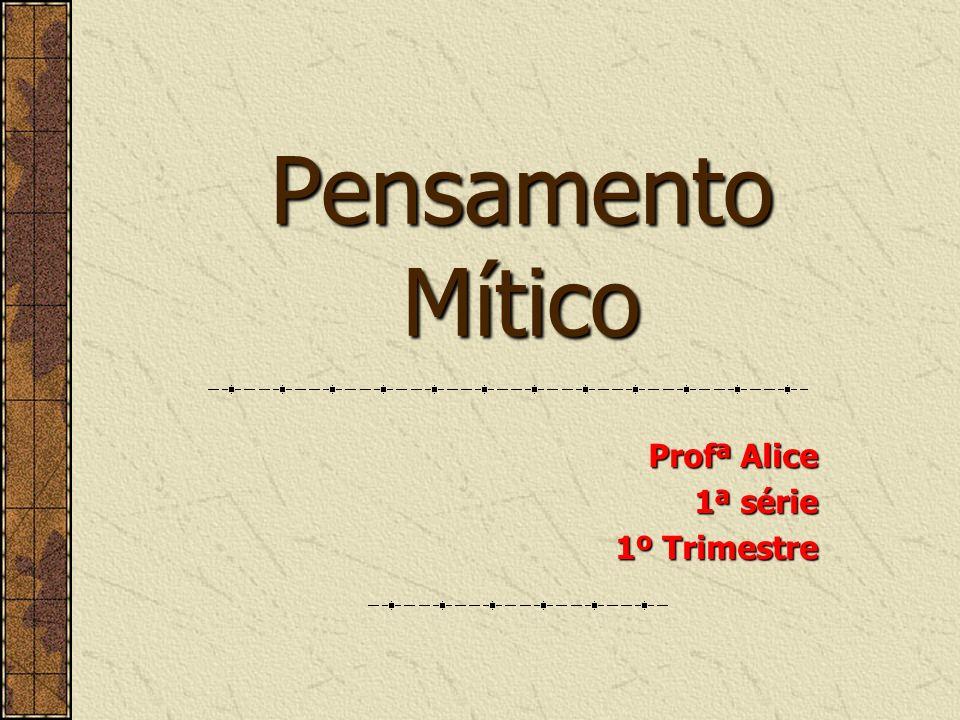 Pensamento Mítico Profª Alice 1ª série 1º Trimestre