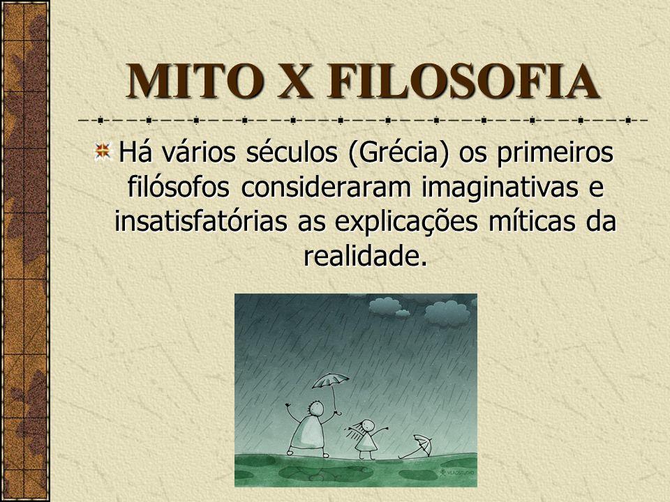 MITO X FILOSOFIAHá vários séculos (Grécia) os primeiros filósofos consideraram imaginativas e insatisfatórias as explicações míticas da realidade.