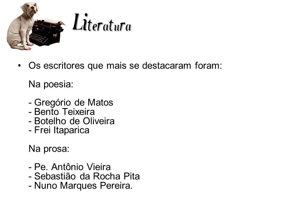 Os escritores que mais se destacaram foram: Na poesia: - Gregório de Matos - Bento Teixeira - Botelho de Oliveira - Frei Itaparica Na prosa: - Pe.