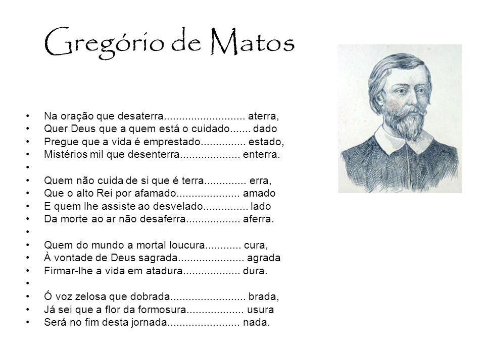Gregório de Matos Na oração que desaterra........................... aterra, Quer Deus que a quem está o cuidado....... dado.