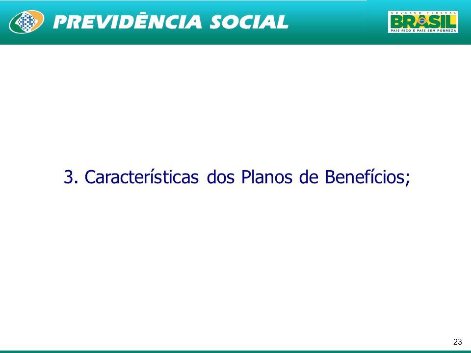 3. Características dos Planos de Benefícios;