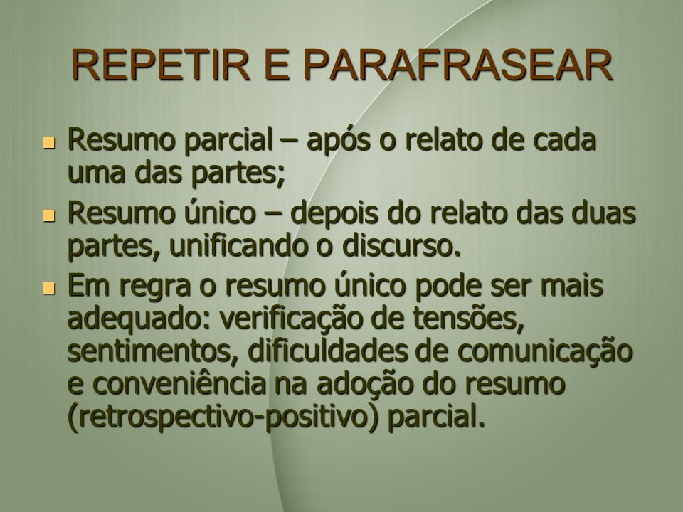 REPETIR E PARAFRASEAR Resumo parcial – após o relato de cada uma das partes; Resumo único – depois do relato das duas partes, unificando o discurso.
