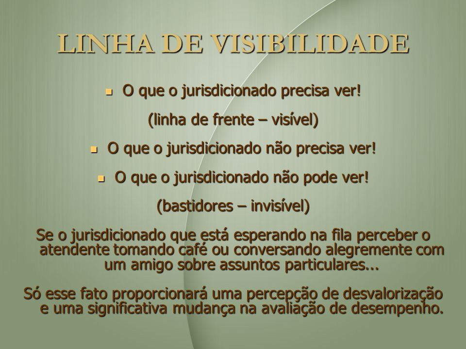 LINHA DE VISIBILIDADE O que o jurisdicionado precisa ver!