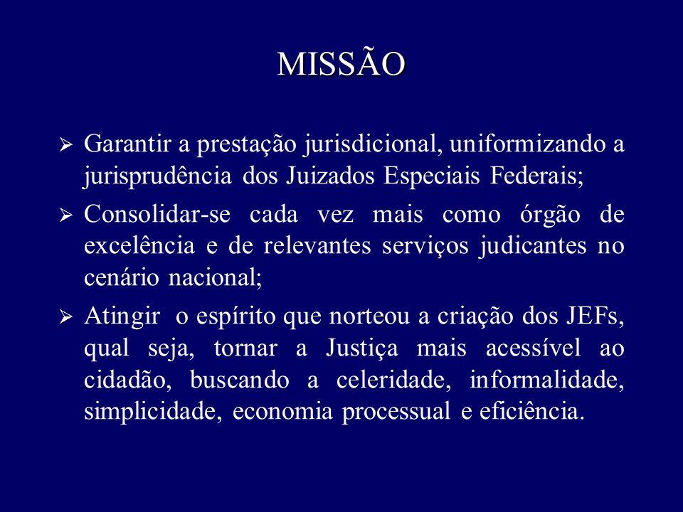 MISSÃOGarantir a prestação jurisdicional, uniformizando a jurisprudência dos Juizados Especiais Federais;