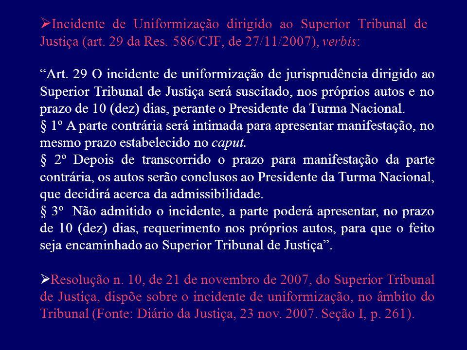 Incidente de Uniformização dirigido ao Superior Tribunal de Justiça (art. 29 da Res. 586/CJF, de 27/11/2007), verbis:
