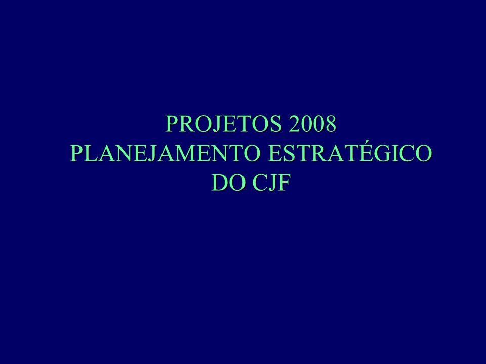 PROJETOS 2008 PLANEJAMENTO ESTRATÉGICO DO CJF