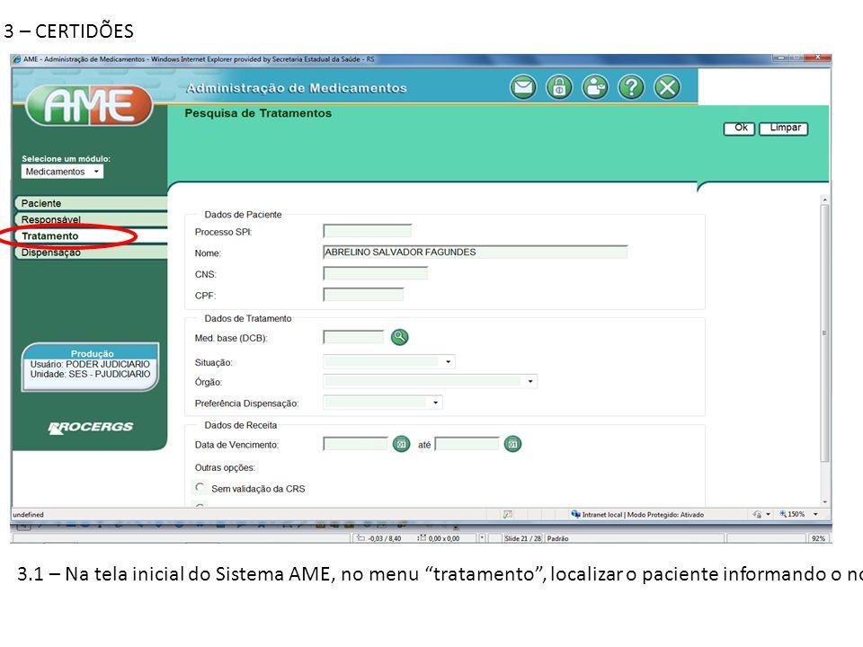 3 – CERTIDÕES 3.1 – Na tela inicial do Sistema AME, no menu tratamento , localizar o paciente informando o nome ou CPF;