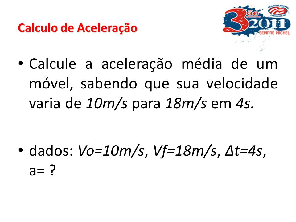 dados: Vo=10m/s, Vf=18m/s, Δt=4s, a=