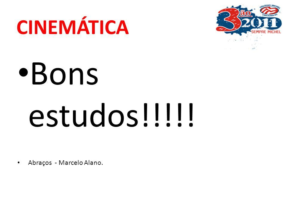 CINEMÁTICA Bons estudos!!!!! Abraços - Marcelo Alano.