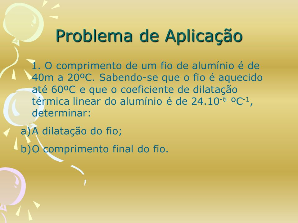 Problema de Aplicação A dilatação do fio; O comprimento final do fio.